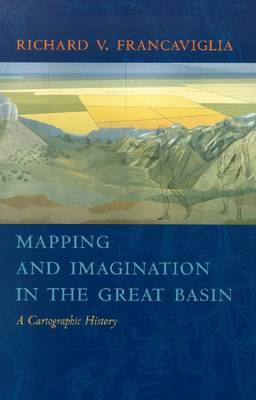 Mapping and Imagination in the Great Basin: A Cartographic History