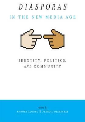 Diasporas in the New Media Age: Identity, Politics, and Community