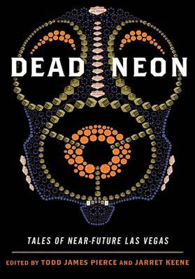 Dead Neon: Tales of Near-Future Las Vegas