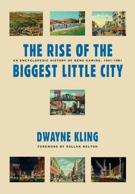 The Rise of the Biggest Little City: An Encylopedic History of Reno Gaming, 1931-1981