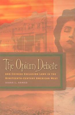 The Opium Debate and Chinese Exclusion Laws in the Nineteenth-century American West