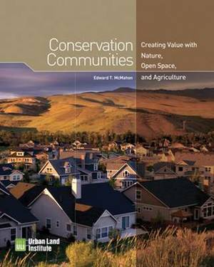 Conservation Communities: Creating Value with Nature, Open Space & Agriculture