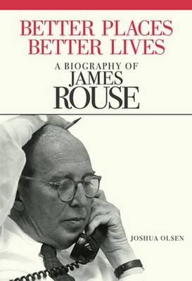 Better Places, Better Lives: A Biography of James Rouse