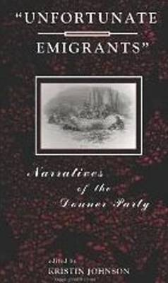 Unfortunate Emigrants: Narratives of the Donner Party