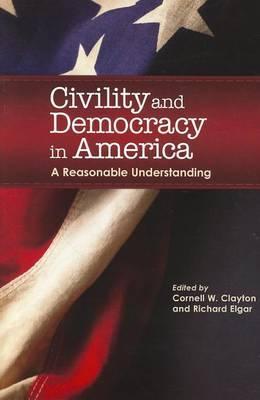 Civility & Democracy in America  : A Reasonable Understanding