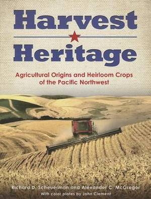 Harvest Heritage: Agricultural Origins and Heirloom Crops of the Pacific Northwest