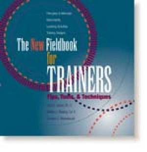 New Fieldbook for Trainers: Tips, Tools and Techniques