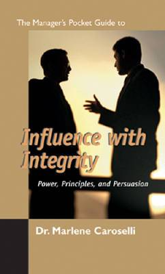 The Manager's Pocket Guide to Influencing with Integrity