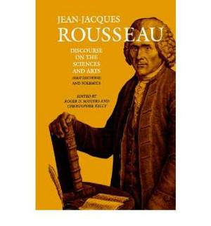 Collected Writings of Rousseau: v. 2: Discourse on the Sciences and Arts (First Discourse) and Polemics
