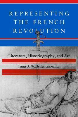 Representing the French Revolution: Literature, Historiography and Art