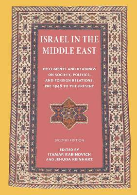 Israel in the Middle East: Documents and Readings on Society, Politics and Foreign Relations, Pre-1948 to the Present