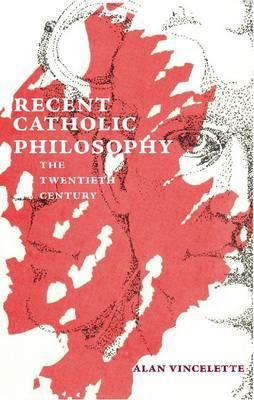 Recent Catholic Philosophy: The Twentieth Century
