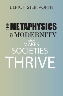The Metaphysics of Modernity: What Makes Societies Thrive