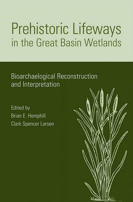 Prehistoric Lifeways in the Great Basin Wetlands: Bioarchaelogical Reconstruction and Interpretation