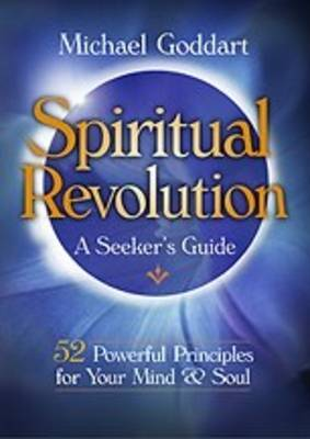 Spiritual Revolution: A Seeker's Guide: 52 Powerful Principles for Rejuvenating Your Mind and Soul