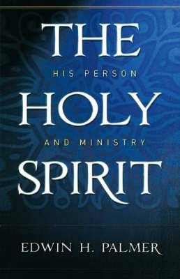 The Holy Spirit His Person & Ministry