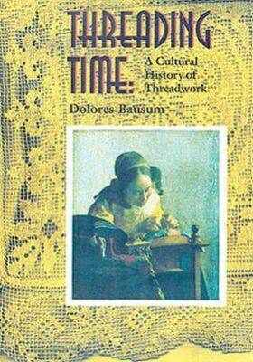 Threading Time: A Cultural History of Threadwork