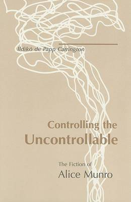 Controlling the Uncontrollable: Fiction of Alice Munro