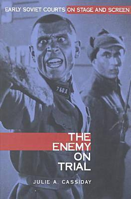 The Enemy on Trial: Early Soviet Courts on Stage and Screen