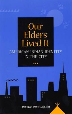 Our Elders Lived it: American Indian Identity in the City