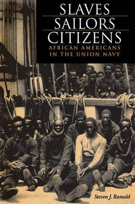 Slaves, Sailors, Citizens: African Americans in the Union Navy