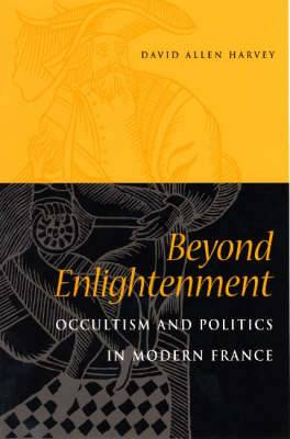 Beyond Enlightenment: Occultism and Politics in Modern France