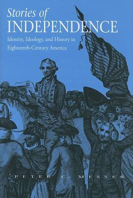 Stories of Independence: Identity, Ideology, and History in Eighteenth-Century America