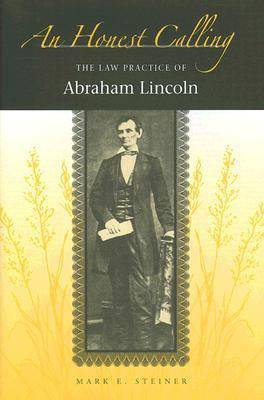 An Honest Calling: The Law Practice of Abraham Lincoln
