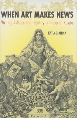 When Art Makes News: Writing Culture and Identity in Imperial Russia, 1851-1900