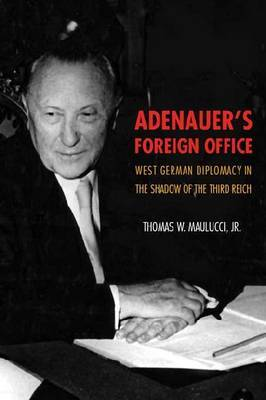 Adenauer's Foreign Office: West German Diplomacy in the Shadow of the Third Reich
