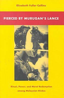 Pierced by Murugan's Lance: Ritual, Power, and Moral Redemption among the Malaysian Hindus