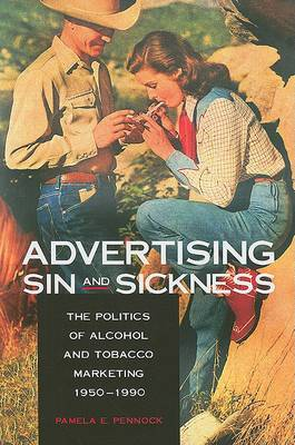 Advertising Sin and Sickness: The Politics of Alcohol and Tobacco Marketing, 1950-1990