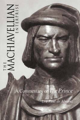 The Machiavellian Enterprise: A Commentary on  The Prince