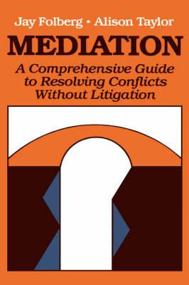 Mediation: A Comprehensive Guide to Resolving Conflicts without Litigation