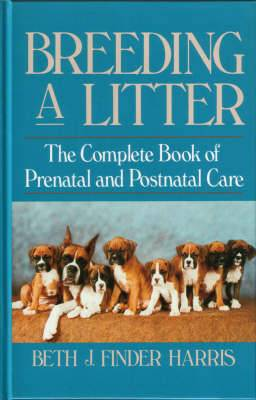 Breeding a Litter: Complete Book of Prenatal and Postnatal Care