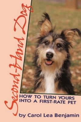 Second Hand Dog: How to Turn Yours into a First-rate Pet