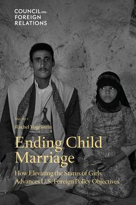 Ending Child Marriage: How Elevating the Status of Girls Advances U.S. Foreign Policy Objectives