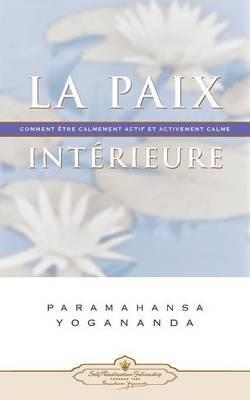 La Paix Interieure: Comment Tre Calmement Actif Et Activement Calme