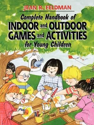 Complete Handbook of Indoor and Outdoor Games and Activities for Young Children