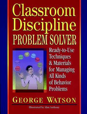 Classroom Discipline Problem Solver: Ready-to-use Techniques and Materials for Managing All Kinds of Behavior Problems