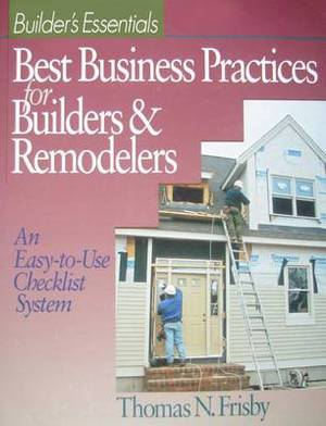Best Business Practices for Builders and Remodelers: An Easy-to-Use Checklist System