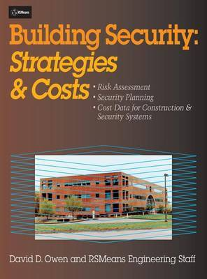 Building Security: Strategies & Costs: Risk Assessment; Security Planning; Cost Data for Construction & Security Systems