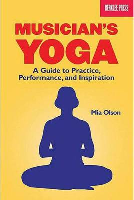 Musician's Yoga: A Guide to Practice, Performance and Inspiration