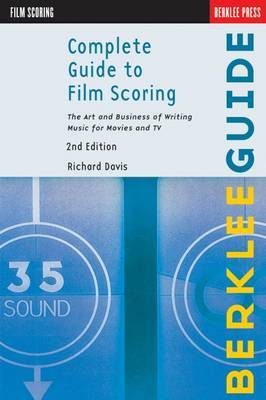 Complete Guide to Film Scoring: The Art and Business of Writing Music for Movies and Tv