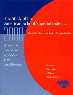 The Study of the American Superintendency, 2000: A Look at the Superintendent of Education in the New Millennium