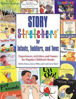 Story Stretchers for Infants, Toddlers, and Twos: Experiences, Activities, and Games for Popular Children's Books