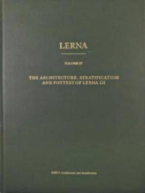 Lerna: the Architecture, Stratification, and Pottery of Lerna III