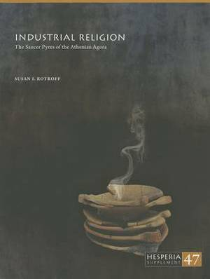 Industrial Religion: The Saucer Pyres of the Athenian Agora