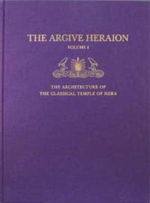 Argive Heraion I: The Architecture of the Classical Temple of Hera