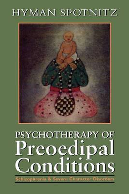 Psychotherapy of the Pre-Oedipal Conditions: Schizophrenia and Severe Character Disorders
